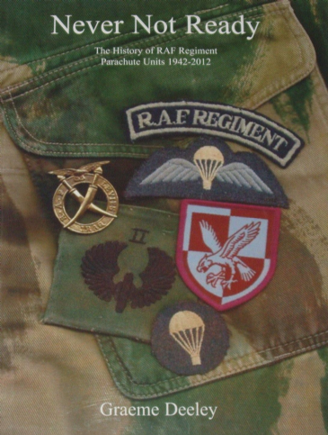 Never Not Ready - The History of RAF Regiment Parachute Units 1942-2012, by Graeme Deeley